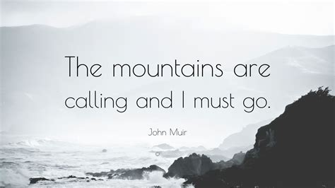 """John Muir Quote: """"The mountains are calling and I must go"""
