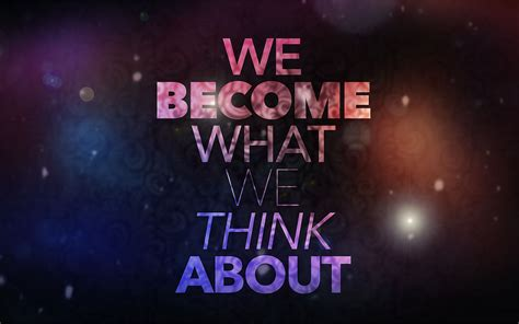We Become What We Think About - Inspirational Quotes