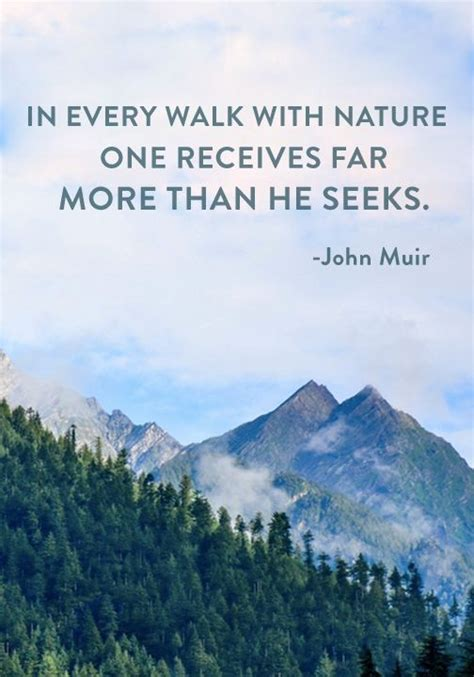 """""""In every walk with nature one receives far more than he"""